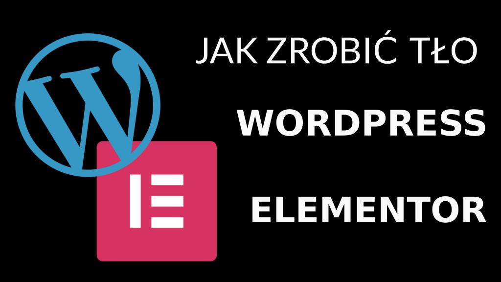 Jak zrobic tlo wordpress elementor